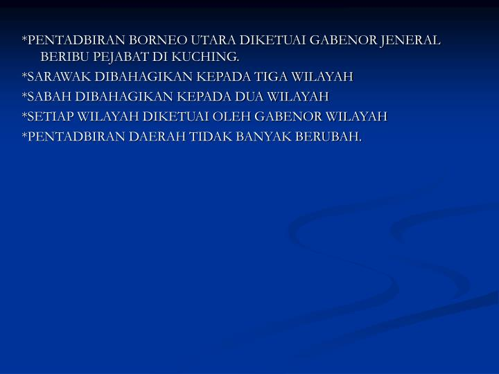 *PENTADBIRAN BORNEO UTARA DIKETUAI GABENOR JENERAL BERIBU PEJABAT DI KUCHING.