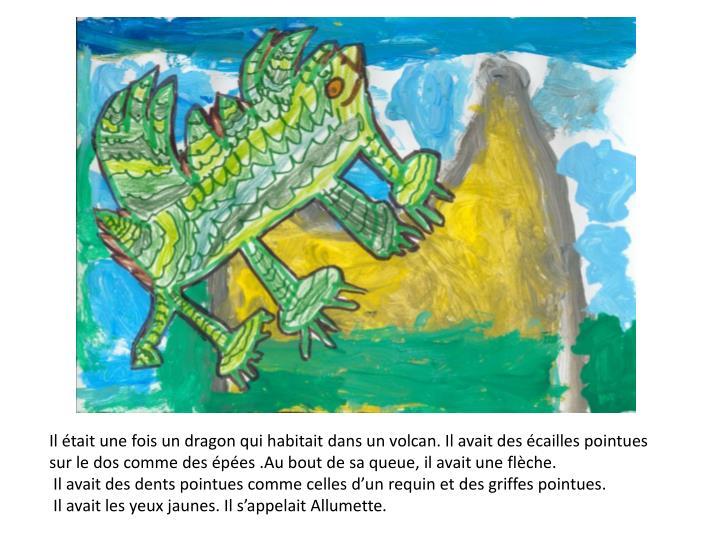 Il était une fois un dragon qui habitait dans un volcan. Il avait des écailles pointues