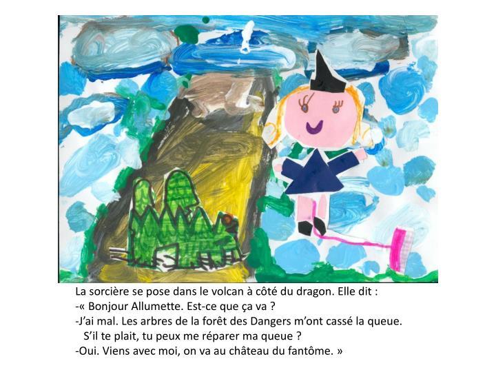 La sorcière se pose dans le volcan à côté du dragon. Elle dit :
