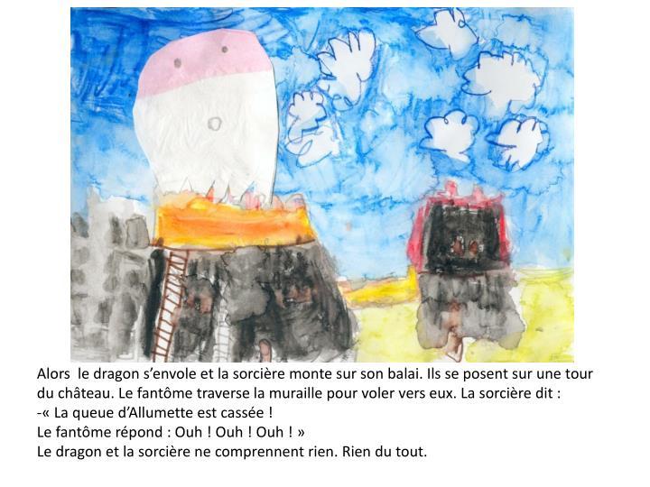 Alors  le dragon s'envole et la sorcière monte sur son balai. Ils se posent sur une tour