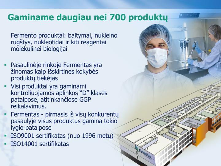Gaminame daugiau nei 700 produktų