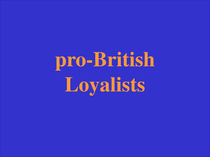 Pro-British Loyalists
