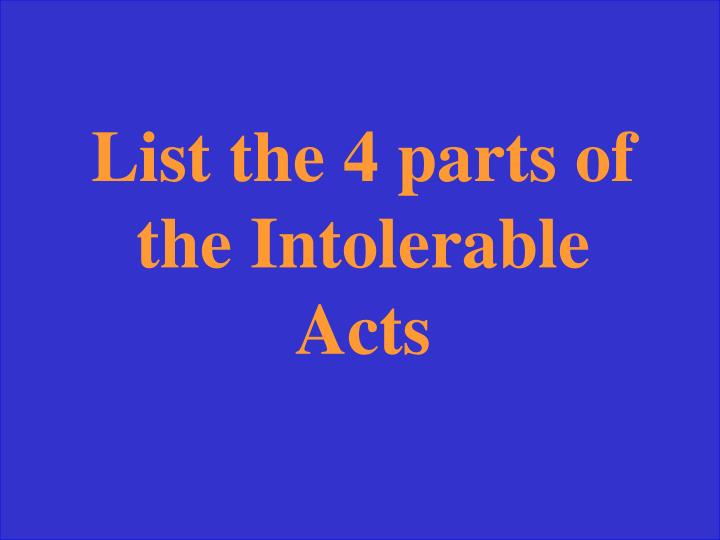 List the 4 parts of the Intolerable Acts