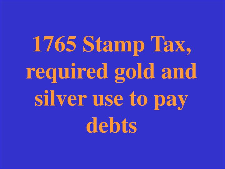 Stamp taxes, 1765