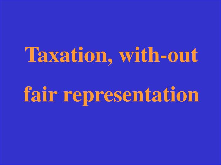 Taxation, with-out representation