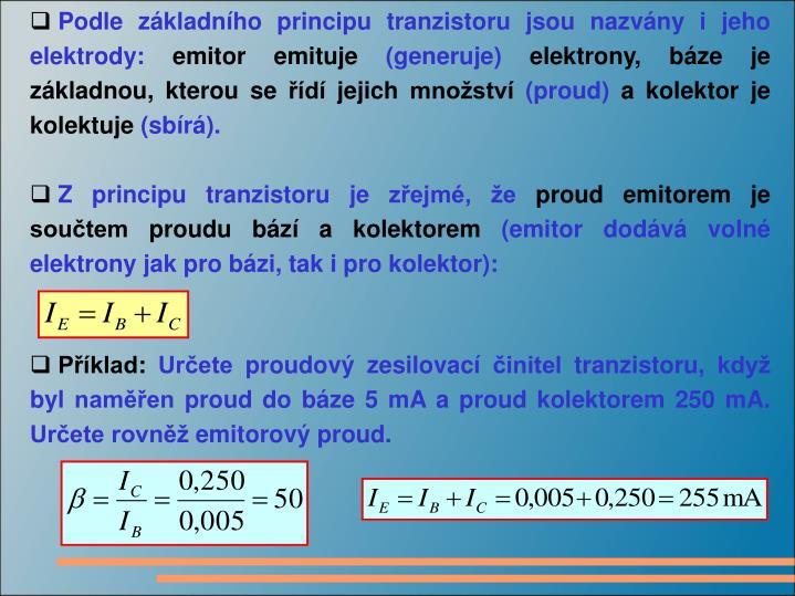 Podle základního principu tranzistoru jsou nazvány i jeho elektrody: