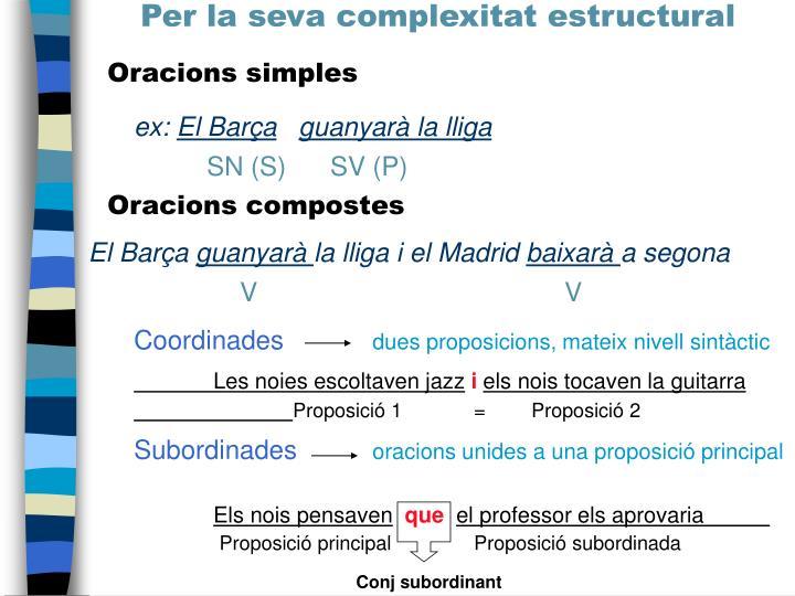 Per la seva complexitat estructural