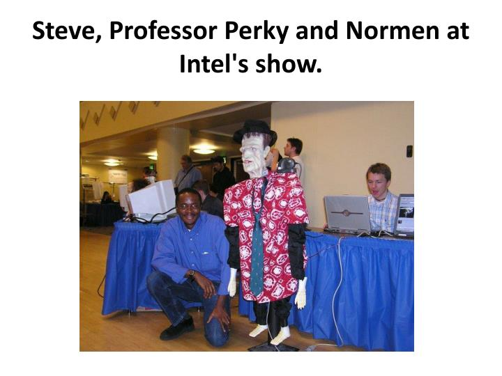 Steve, Professor Perky and Normen at Intel's show.