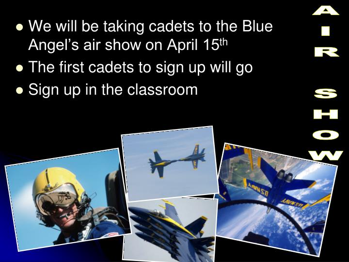 We will be taking cadets to the Blue Angel's air show on April 15