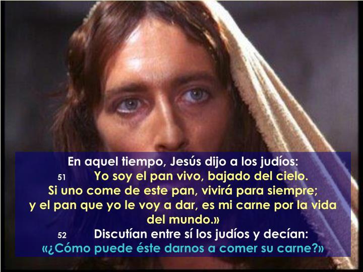 En aquel tiempo, Jesús dijo a los judíos: