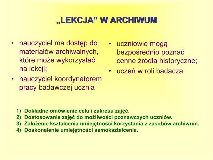 nauczyciel ma dostęp do materiałów archiwalnych, które może wykorzystać na lekcji;