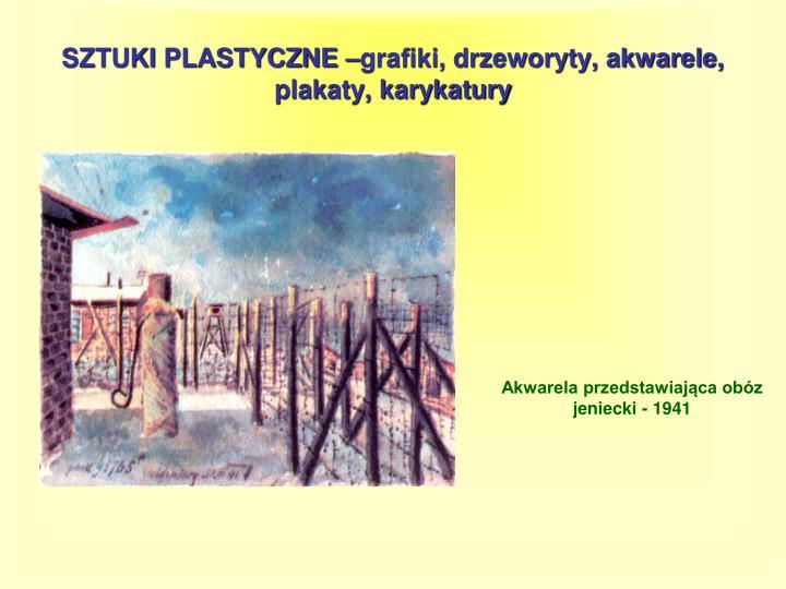 SZTUKI PLASTYCZNE –grafiki, drzeworyty, akwarele, plakaty, karykatury