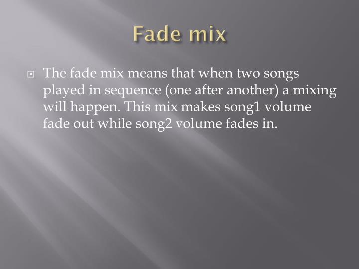 Fade mix