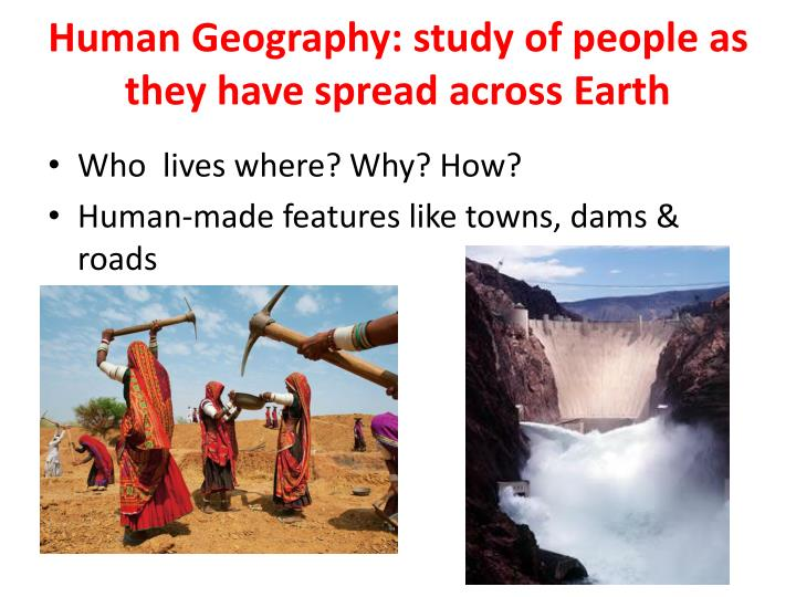 Human Geography: study of people as they have spread across Earth