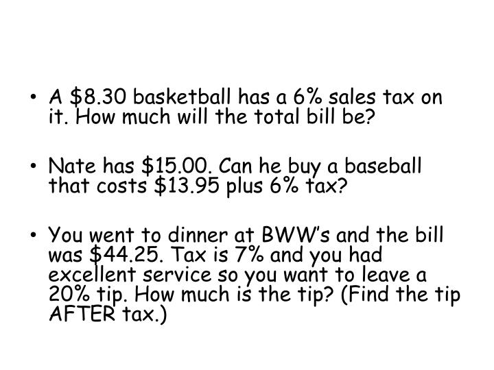 A $8.30 basketball has a 6% sales tax on it. How much will the total bill be?