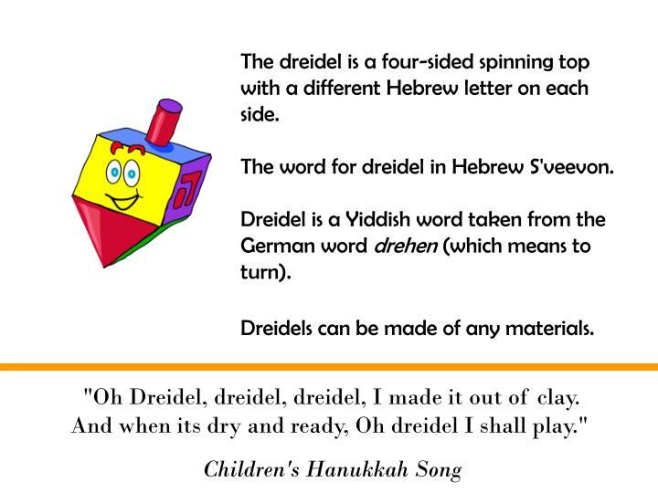 """Oh Dreidel, dreidel, dreidel, I made it out of clay."