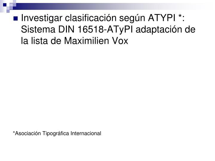 Investigar clasificación según ATYPI *: Sistema DIN 16518-ATyPI adaptación de la lista de Maximilien Vox