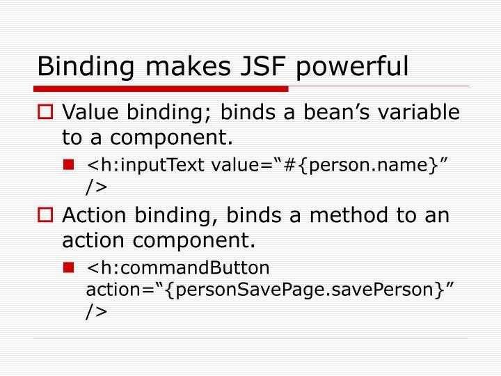 Binding makes JSF powerful