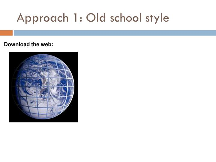 Approach 1: Old school style