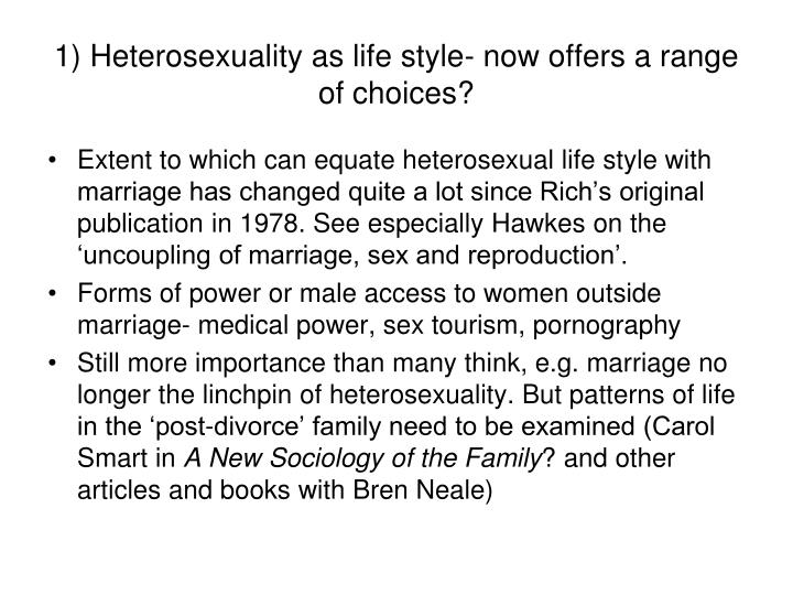 1) Heterosexuality as life style- now offers a range of choices?