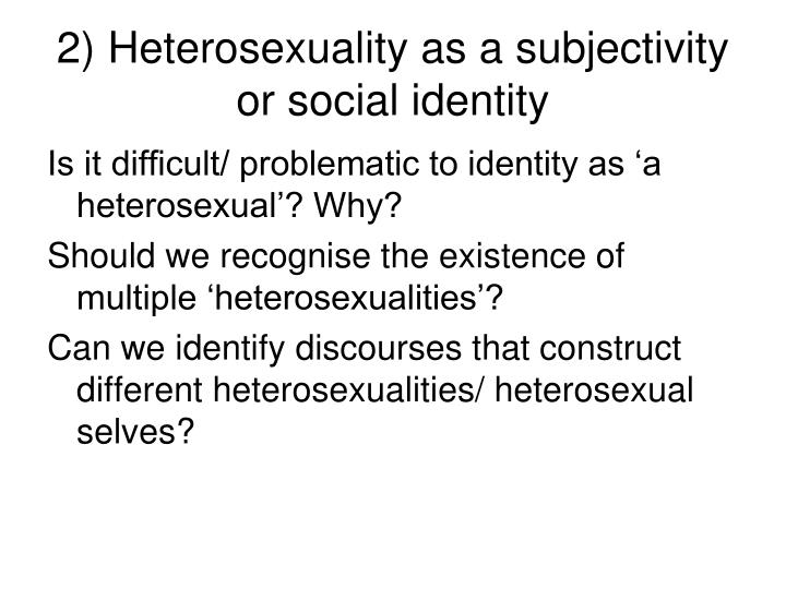 2) Heterosexuality as a subjectivity or social identity