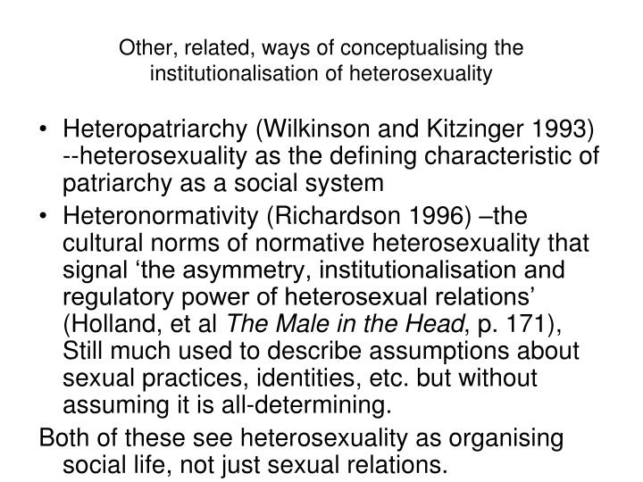 Other, related, ways of conceptualising the institutionalisation of heterosexuality