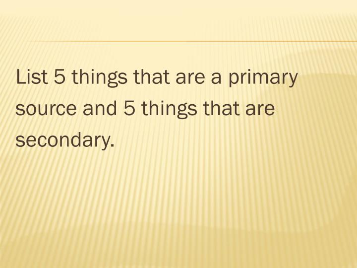 List 5 things that are a primary