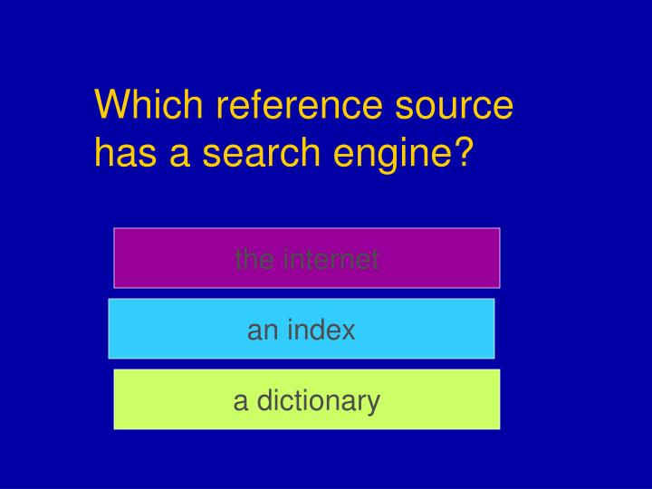 Which reference source has a search engine?