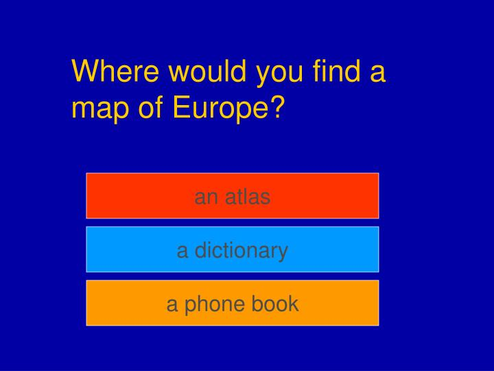 Where would you find a map of Europe?