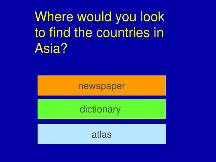 Where would you look to find the countries in Asia?