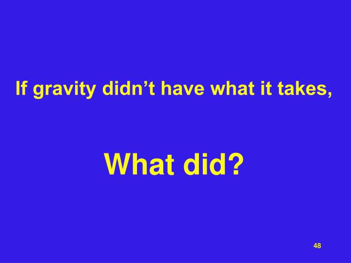 If gravity didn't have what it takes,