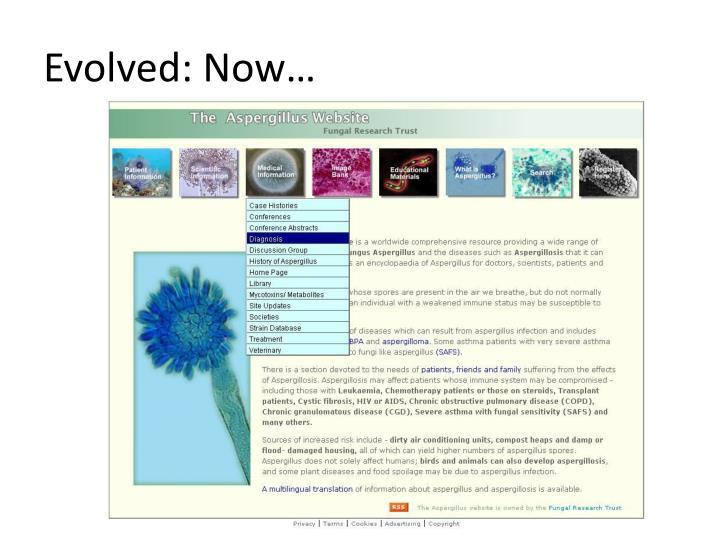 Evolved: Now…