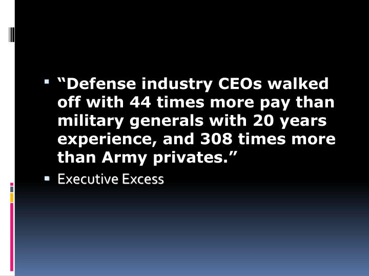 """Defense industry CEOs walked off with 44 times more pay than military generals with 20 years experience, and 308 times more than Army privates."""