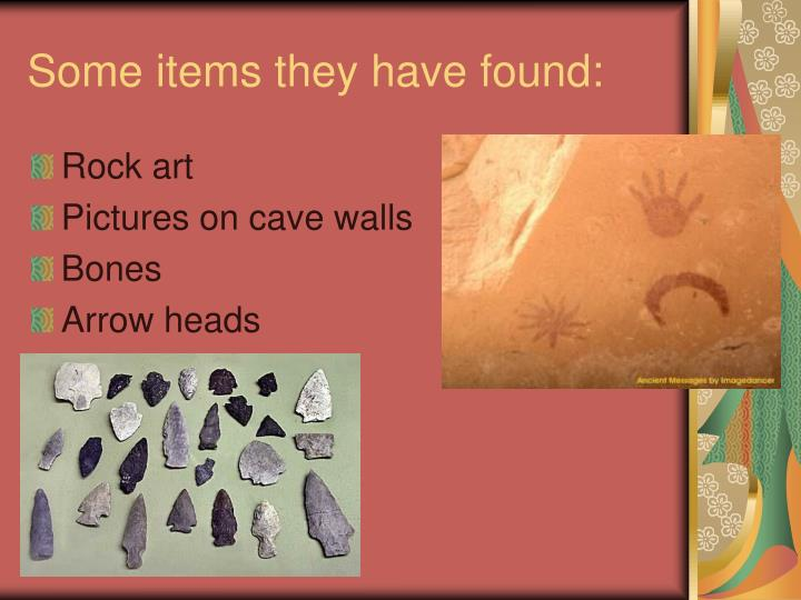Some items they have found: