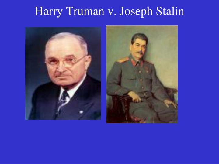 Harry Truman v. Joseph Stalin