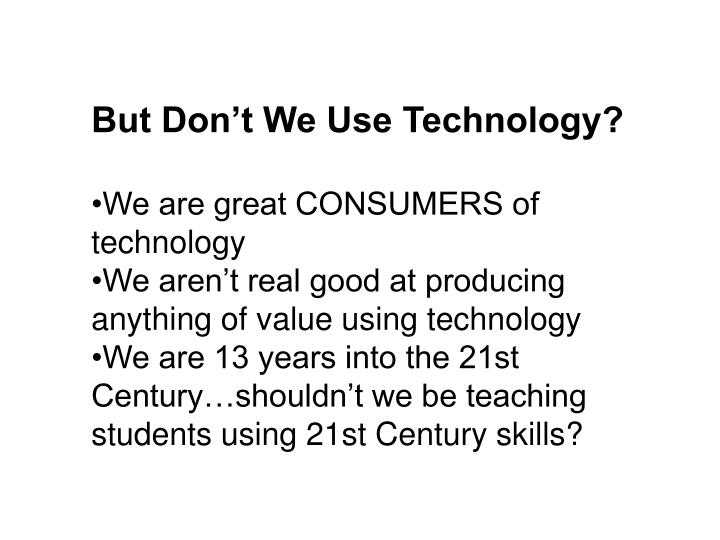 But Don't We Use Technology?