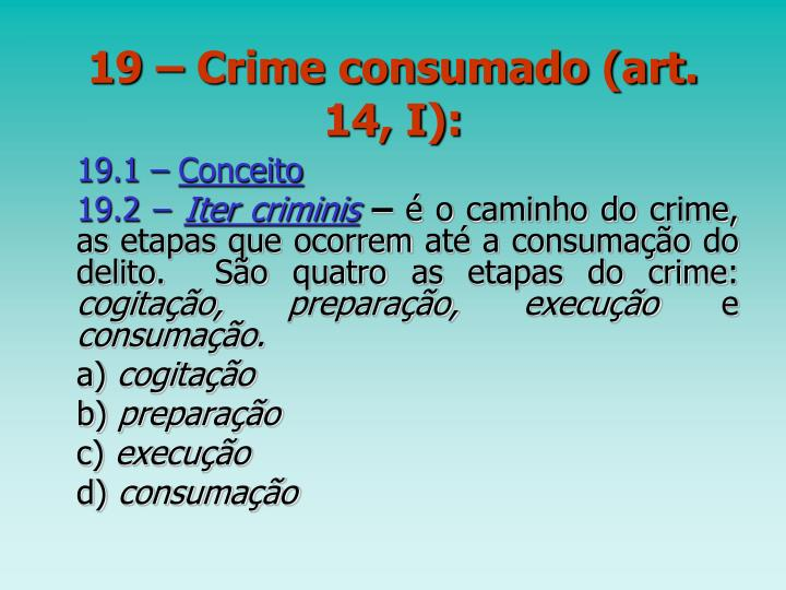 19 – Crime consumado (art. 14, I):
