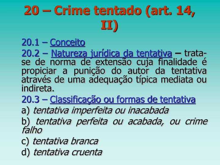 20 – Crime tentado (art. 14, II)