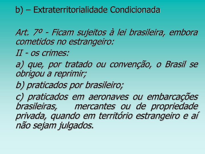 b) – Extraterritorialidade Condicionada