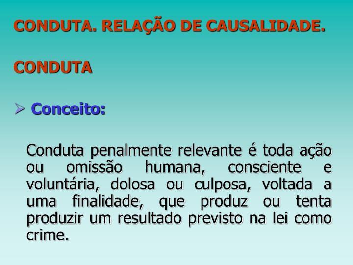 CONDUTA. RELAÇÃO DE CAUSALIDADE.