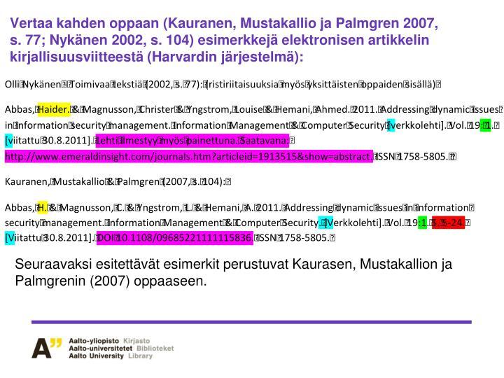 Vertaa kahden oppaan (Kauranen, Mustakallio ja Palmgren 2007, s. 77; Nykänen 2002, s. 104) esimerkkejä elektronisen artikkelin kirjallisuusviitteestä (Harvardin järjestelmä):