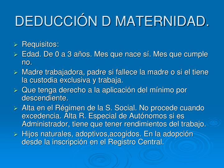 DEDUCCIÓN D MATERNIDAD.