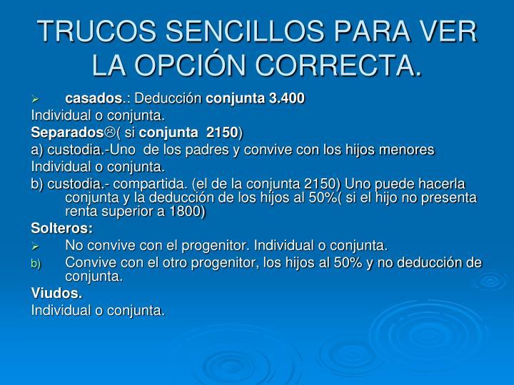 TRUCOS SENCILLOS PARA VER LA OPCIÓN CORRECTA.
