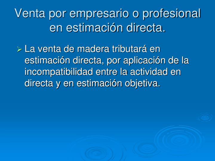 Venta por empresario o profesional en estimación directa.