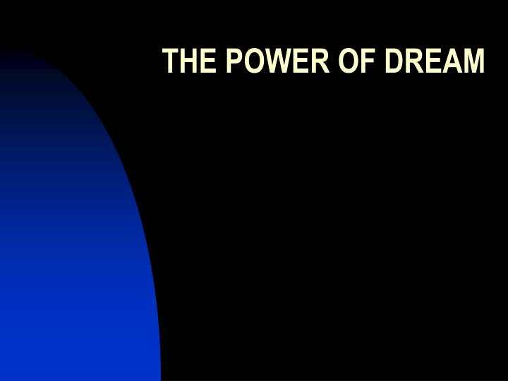 THE POWER OF DREAM