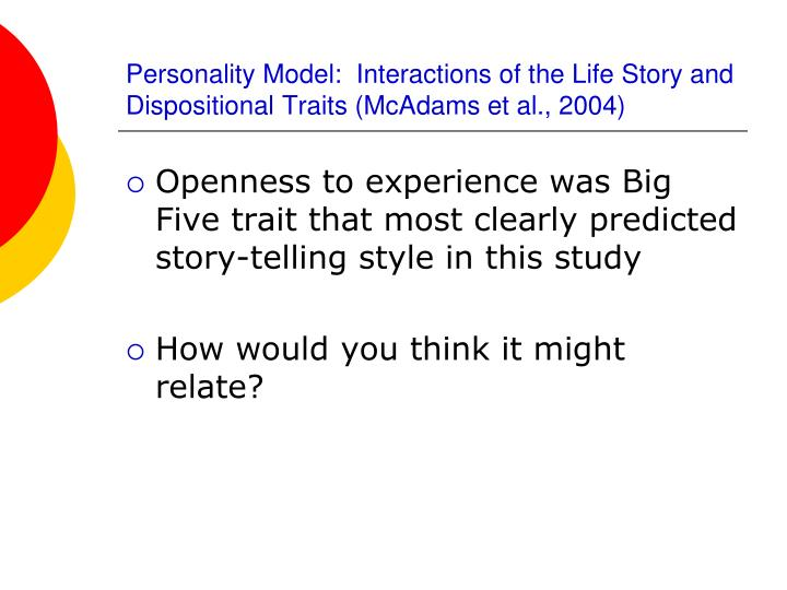 Personality Model:  Interactions of the Life Story and Dispositional Traits (McAdams et al., 2004)