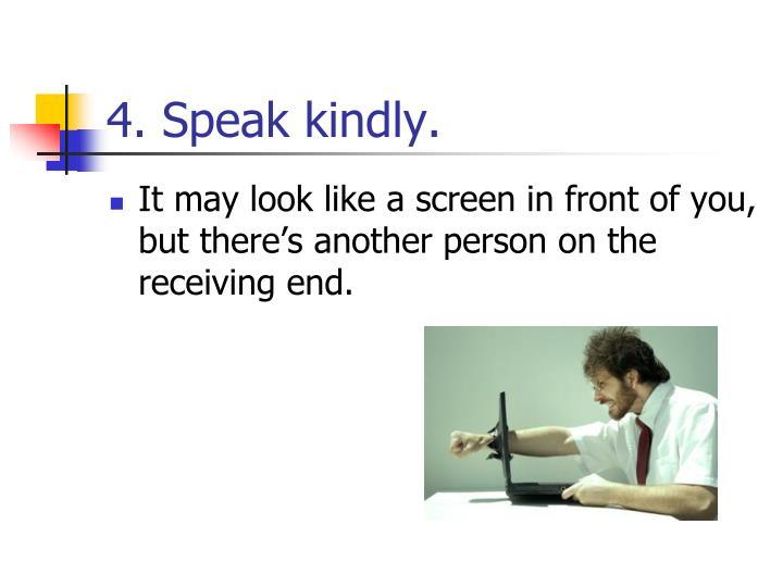 4. Speak kindly.