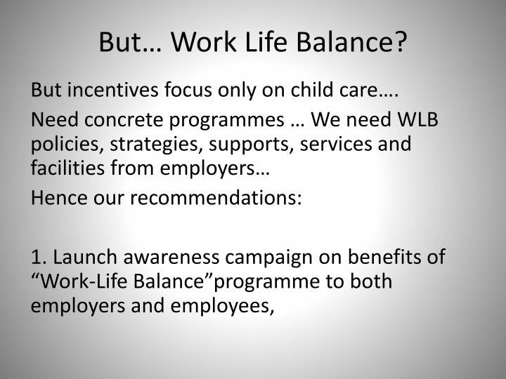 But… Work Life Balance?