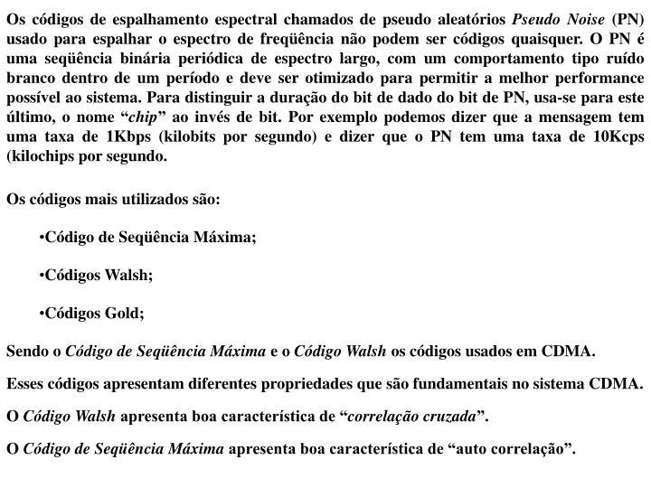 Os códigos de espalhamento espectral chamados de pseudo aleatórios