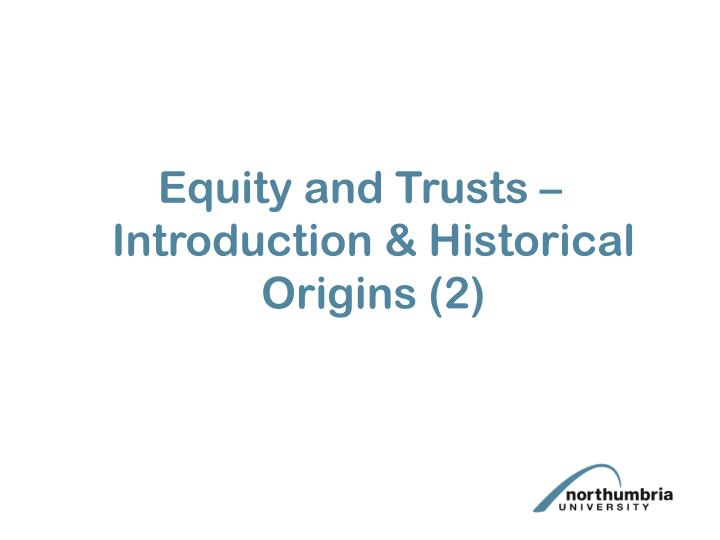 Equity and Trusts – Introduction & Historical Origins